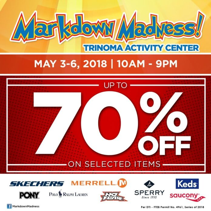 Markdown Madness MAY 3-6, 2018 Trinoma Activity Center
