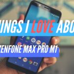 5 Things I Love About ASUS Zenfone Max Pro M1